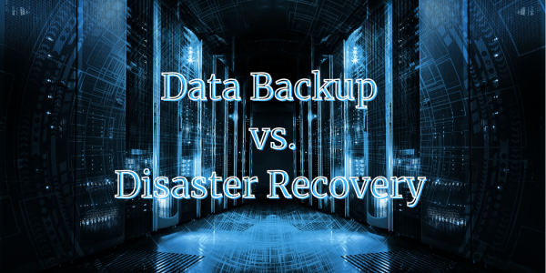 Data Backup vs. Disaster Recovery